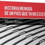 Historia menuda de un país que ya no existe (fragmento), de Mirtha Rivero