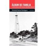Por el bien del arraigo: sobre Álbum de familia: Conversaciones sobre nuestra identidad cultural, de Michelle Roche, por Zakarías Zafra