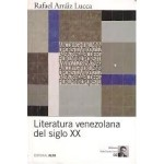 Rafael Arráiz Lucca: Literatura venezolana del siglo XX, por Zakarías Zafra