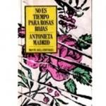 No es tiempo para rosas rojas, de Antonieta Madrid