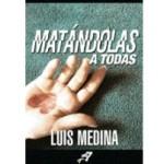 Matándolas a todas, de Luis Medina